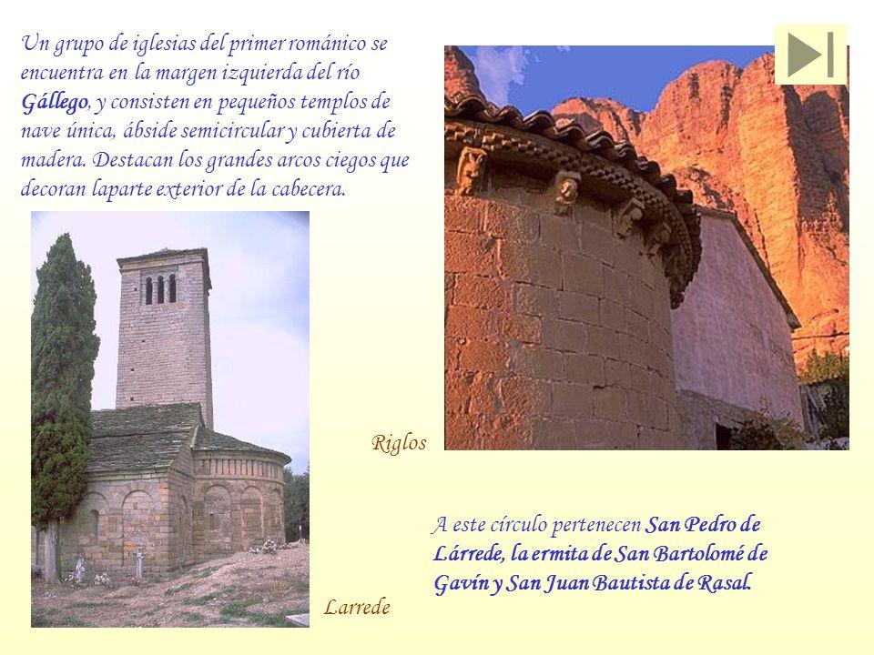 Riglos Un grupo de iglesias del primer románico se encuentra en la margen izquierda del río Gállego, y consisten en pequeños templos de nave única, áb