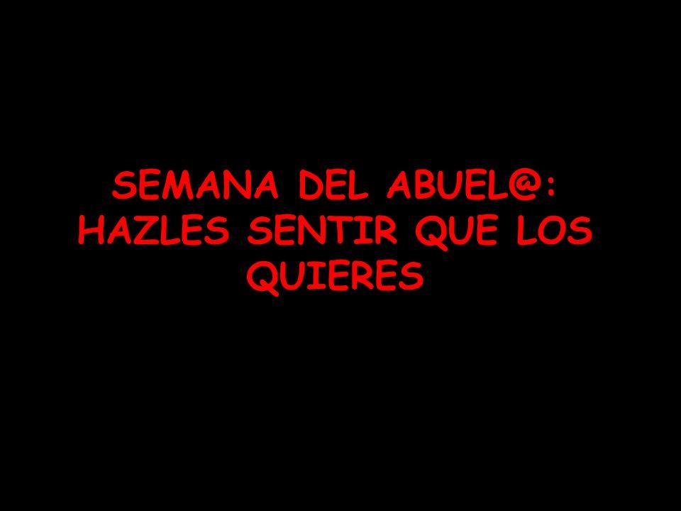 SEMANA DEL ABUEL@: HAZLES SENTIR QUE LOS QUIERES