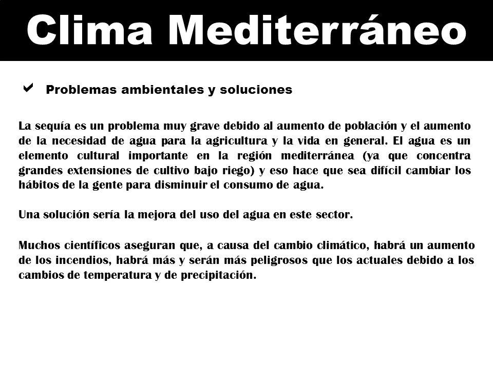 Clima Mediterráneo Problemas ambientales y soluciones La sequía es un problema muy grave debido al aumento de población y el aumento de la necesidad d
