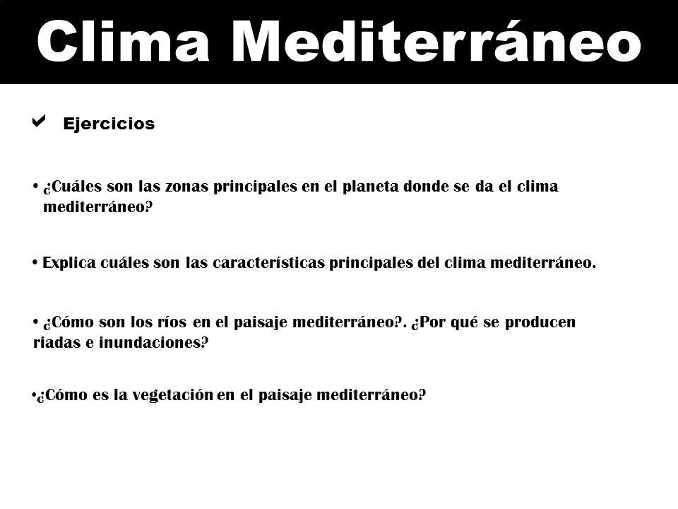 Clima Mediterráneo Ejercicios ¿Cuáles son las zonas principales en el planeta donde se da el clima mediterráneo? Explica cuáles son las característica