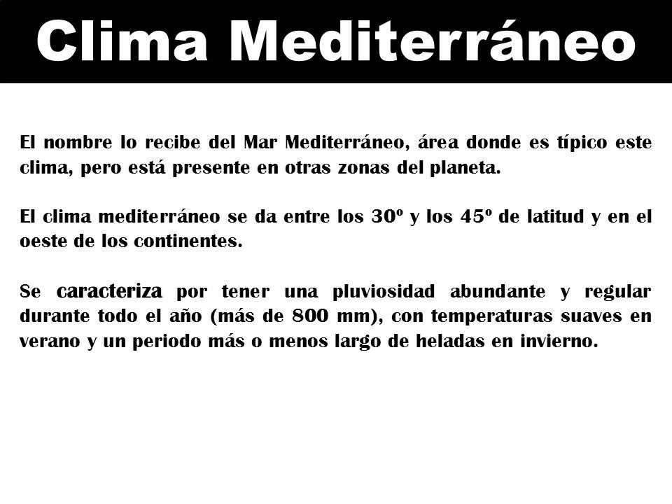 Clima Mediterráneo El nombre lo recibe del Mar Mediterráneo, área donde es típico este clima, pero está presente en otras zonas del planeta. El clima