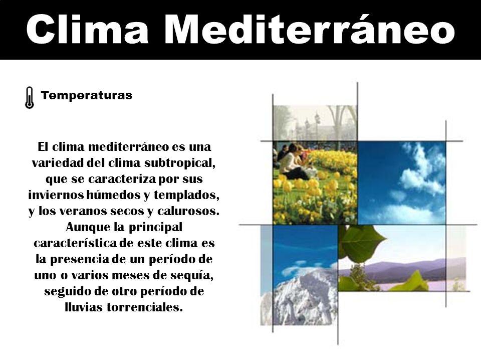 Clima Mediterráneo Temperaturas El clima mediterráneo es una variedad del clima subtropical, que se caracteriza por sus inviernos húmedos y templados,