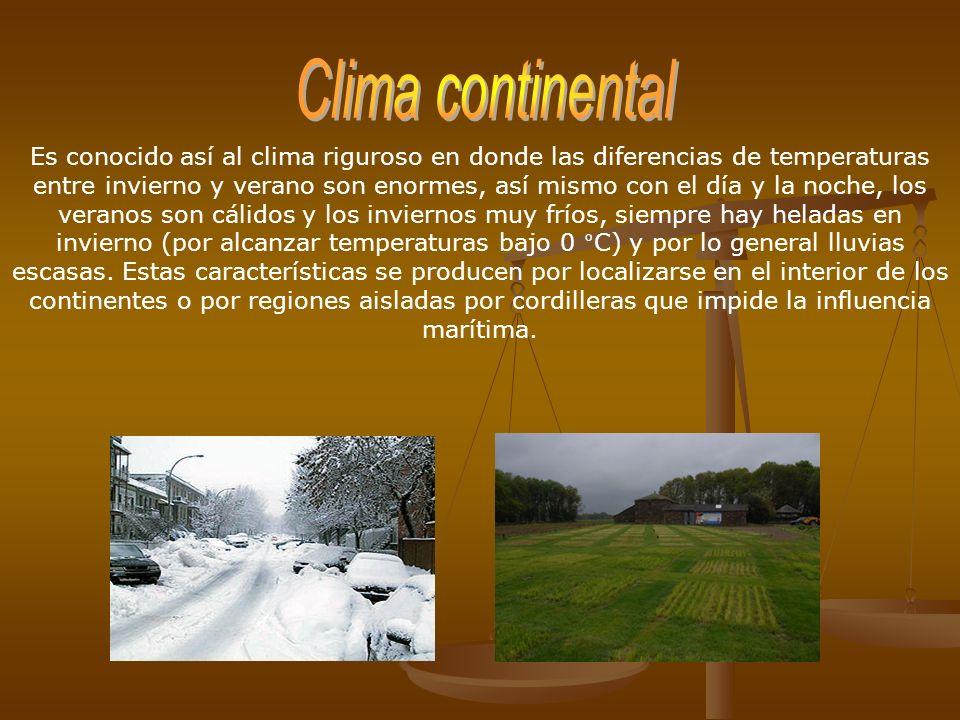 Es conocido así al clima riguroso en donde las diferencias de temperaturas entre invierno y verano son enormes, así mismo con el día y la noche, los v