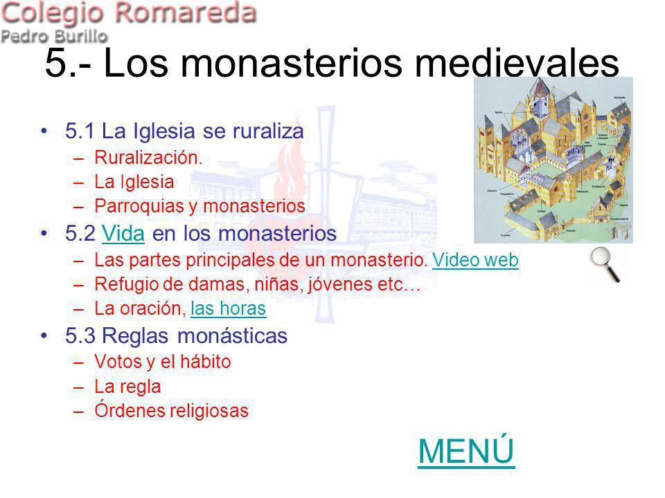 5.- Los monasterios medievales 5.1 La Iglesia se ruraliza –Ruralización. –La Iglesia –Parroquias y monasterios 5.2 Vida en los monasteriosVida –Las pa