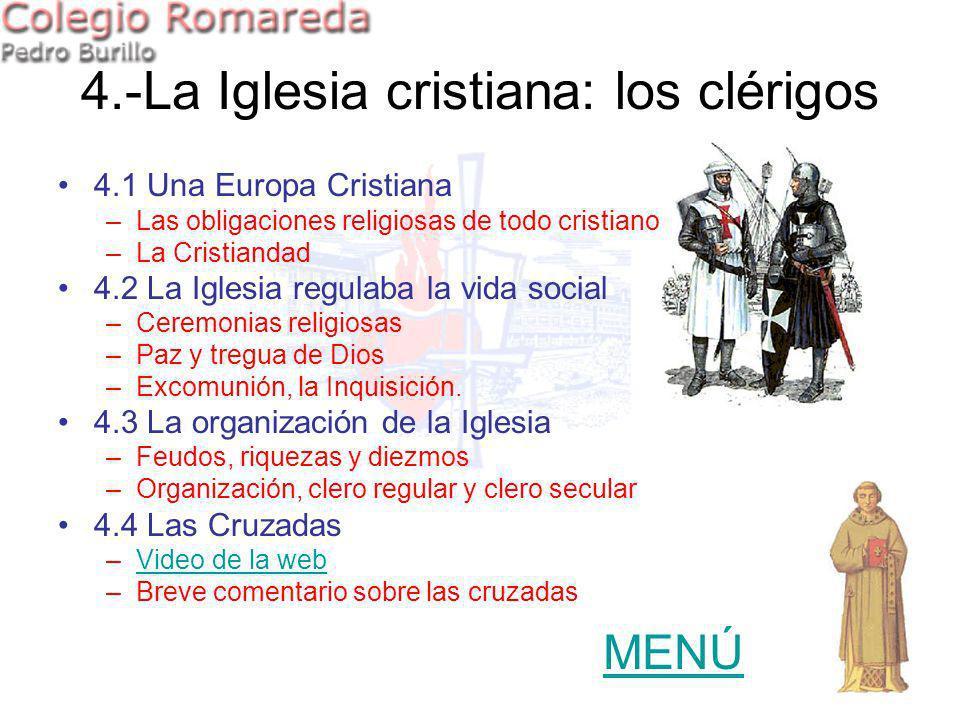 4.-La Iglesia cristiana: los clérigos 4.1 Una Europa Cristiana –Las obligaciones religiosas de todo cristiano –La Cristiandad 4.2 La Iglesia regulaba