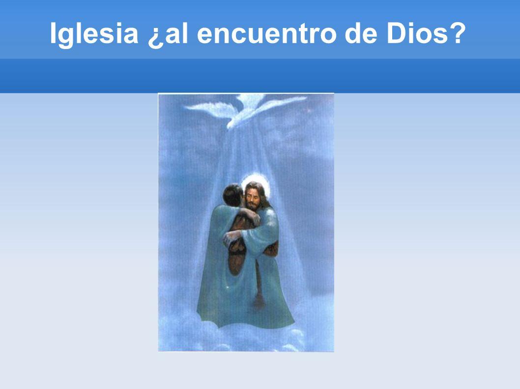 Iglesia ¿al encuentro de Dios?