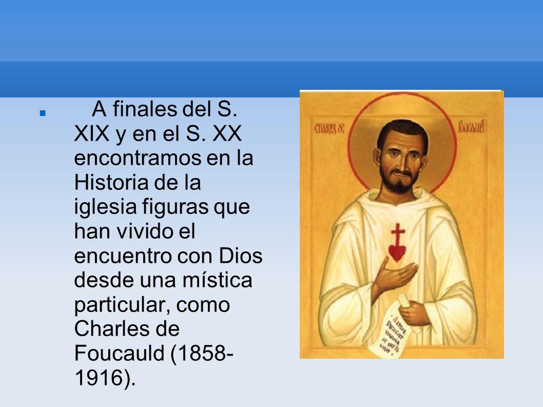 A finales del S. XIX y en el S. XX encontramos en la Historia de la iglesia figuras que han vivido el encuentro con Dios desde una mística particular,