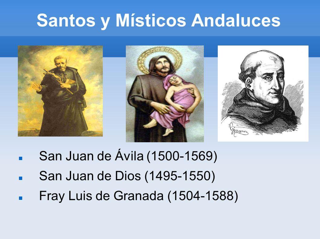 Santos y Místicos Andaluces San Juan de Ávila (1500-1569) San Juan de Dios (1495-1550) Fray Luis de Granada (1504-1588)