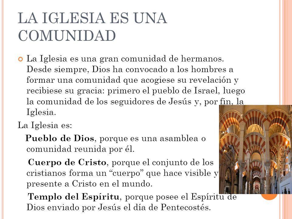 LA IGLESIA ES UNA COMUNIDAD La Iglesia es una gran comunidad de hermanos. Desde siempre, Dios ha convocado a los hombres a formar una comunidad que ac