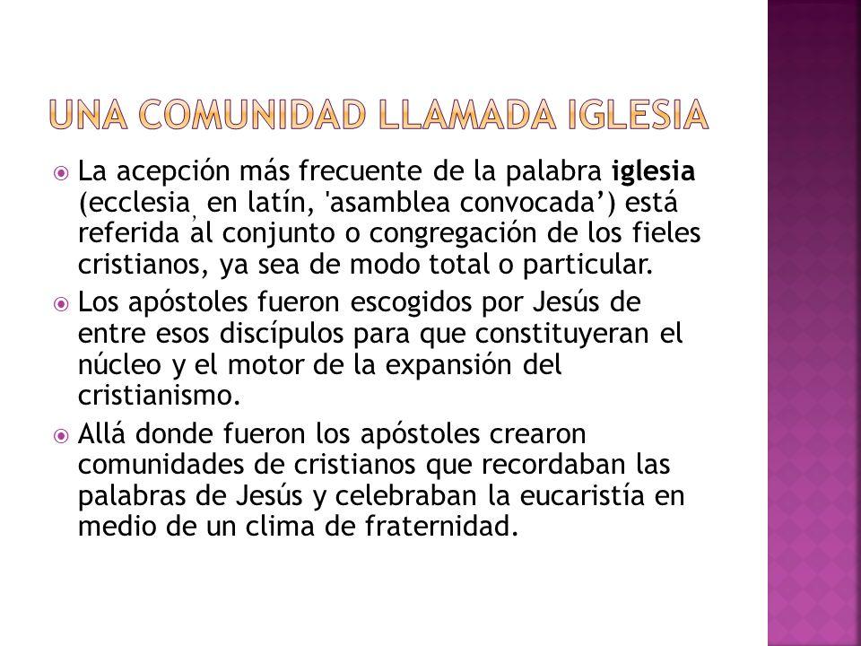 La acepción más frecuente de la palabra iglesia (ecclesia, en latín, 'asamblea convocada) está referida al conjunto o congregación de los fieles crist