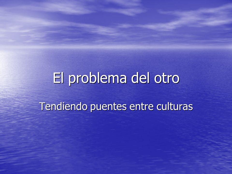 El problema del otro Tendiendo puentes entre culturas