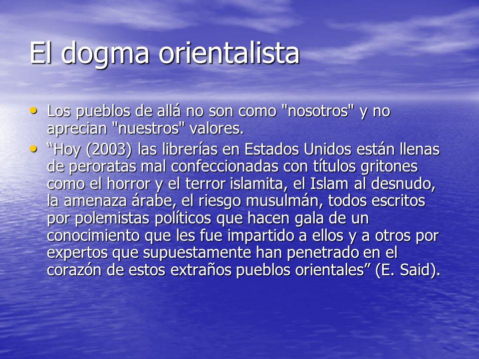 El dogma orientalista Los pueblos de allá no son como nosotros y no aprecian nuestros valores.