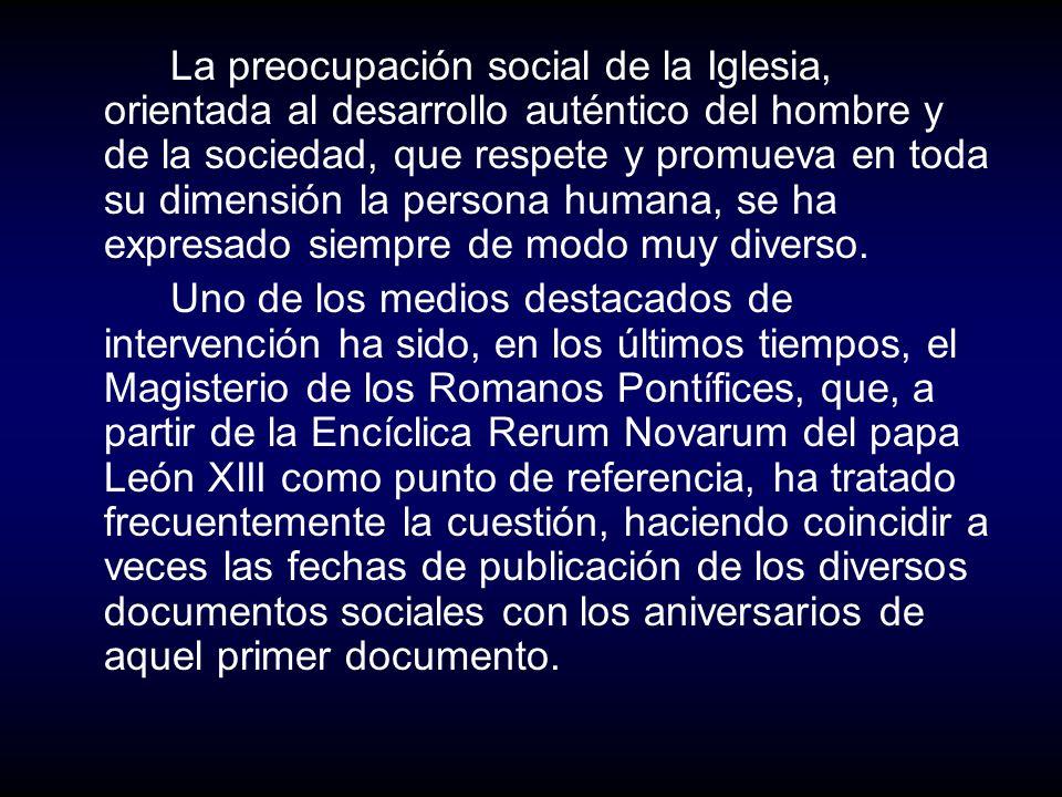 La preocupación social de la Iglesia, orientada al desarrollo auténtico del hombre y de la sociedad, que respete y promueva en toda su dimensión la pe