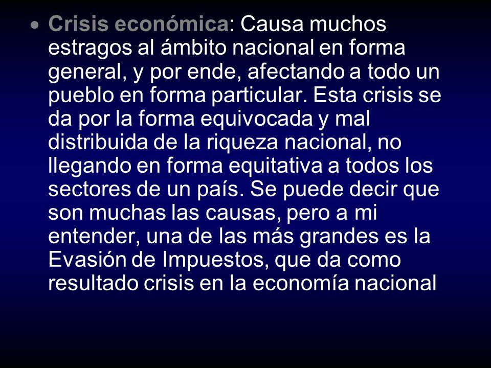 C risis económica: Causa muchos estragos al ámbito nacional en forma general, y por ende, afectando a todo un pueblo en forma particular. Esta crisis