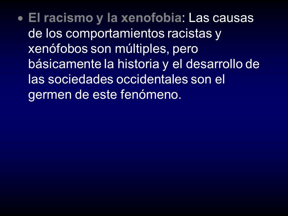 El racismo y la xenofobia: Las causas de los comportamientos racistas y xenófobos son múltiples, pero básicamente la historia y el desarrollo de las s