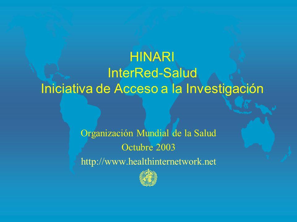 HINARI InterRed-Salud Iniciativa de Acceso a la Investigación Organización Mundial de la Salud Octubre 2003 http://www.healthinternetwork.net