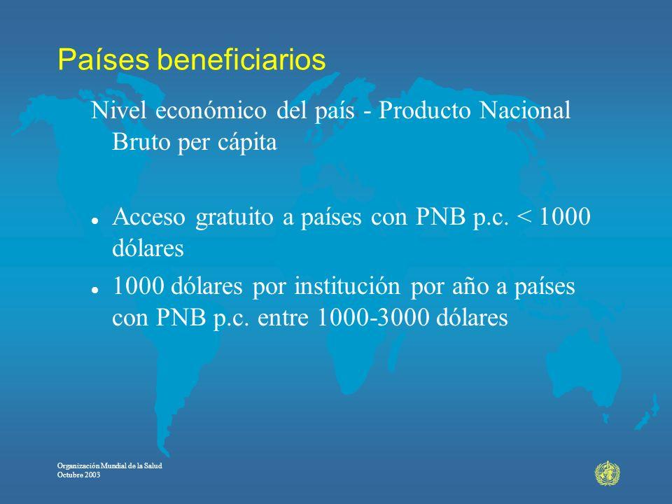 Organización Mundial de la Salud Octubre 2003 Países beneficiarios Nivel económico del país - Producto Nacional Bruto per cápita l Acceso gratuito a p