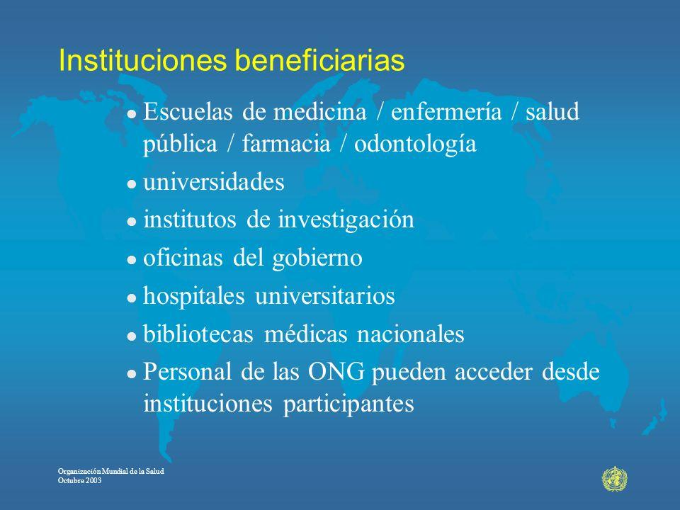 Organización Mundial de la Salud Octubre 2003 Instituciones beneficiarias l Escuelas de medicina / enfermería / salud pública / farmacia / odontología