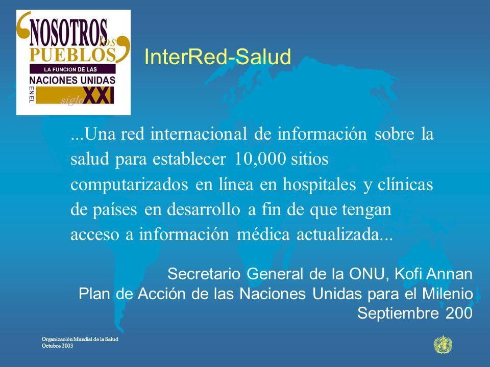 Organización Mundial de la Salud Octubre 2003...Una red internacional de información sobre la salud para establecer 10,000 sitios computarizados en lí