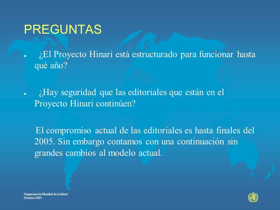 Organización Mundial de la Salud Octubre 2003 PREGUNTAS l ¿El Proyecto Hinari está estructurado para funcionar hasta qué año? l ¿Hay seguridad que las