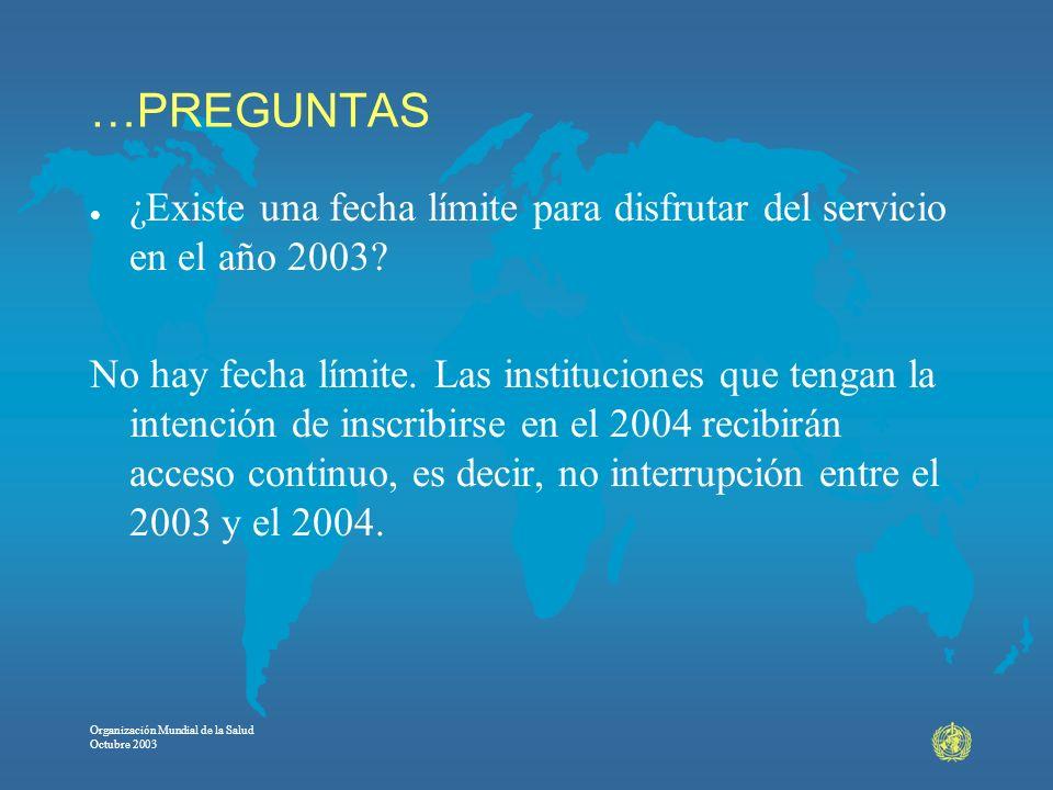 Organización Mundial de la Salud Octubre 2003 …PREGUNTAS l ¿Existe una fecha límite para disfrutar del servicio en el año 2003? No hay fecha límite. L