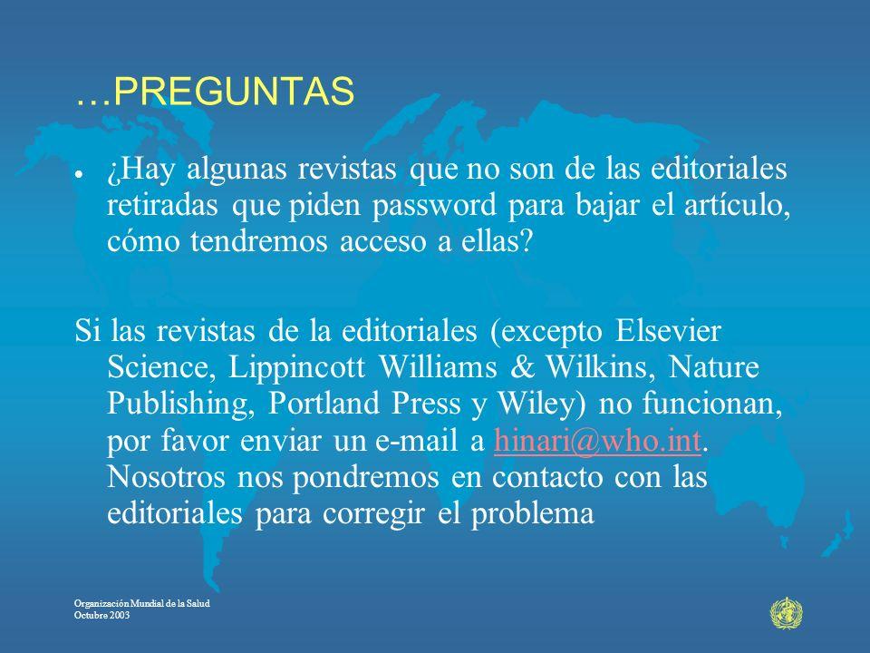 Organización Mundial de la Salud Octubre 2003 …PREGUNTAS l ¿Hay algunas revistas que no son de las editoriales retiradas que piden password para bajar
