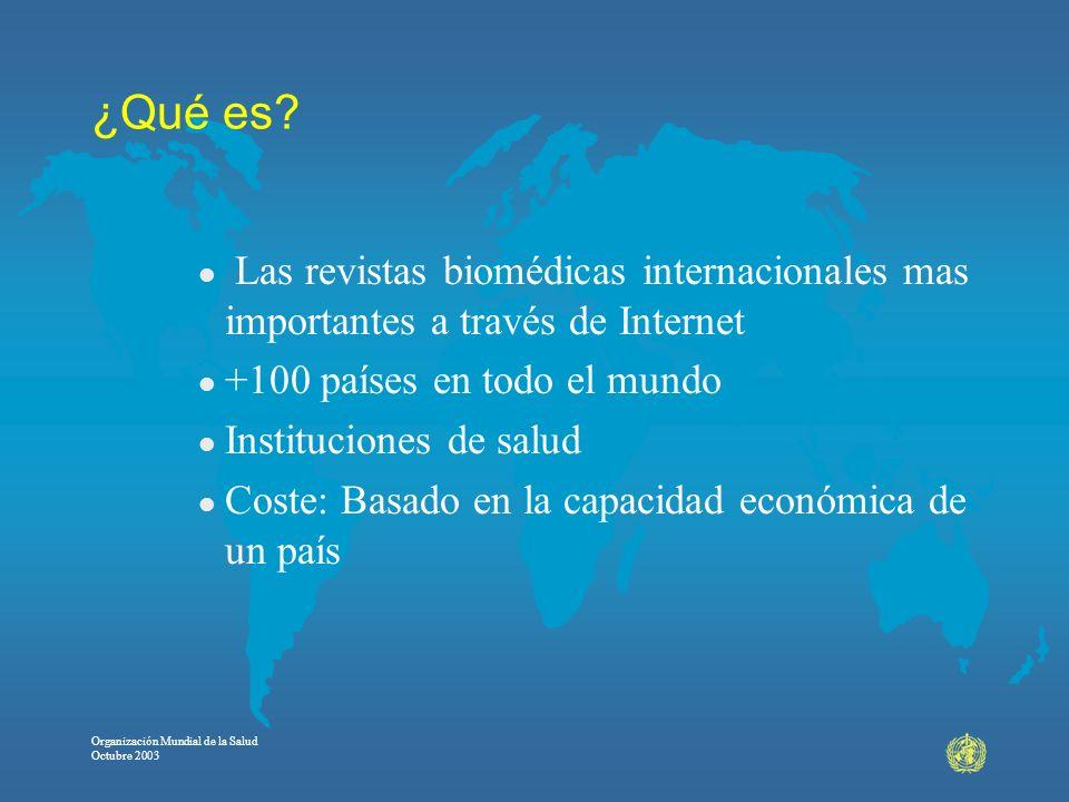 Organización Mundial de la Salud Octubre 2003 ¿Qué es? l Las revistas biomédicas internacionales mas importantes a través de Internet l +100 países en