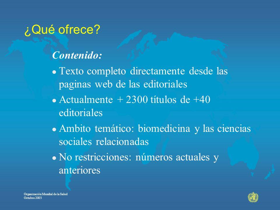 Organización Mundial de la Salud Octubre 2003 ¿Qué ofrece? Contenido: l Texto completo directamente desde las paginas web de las editoriales l Actualm