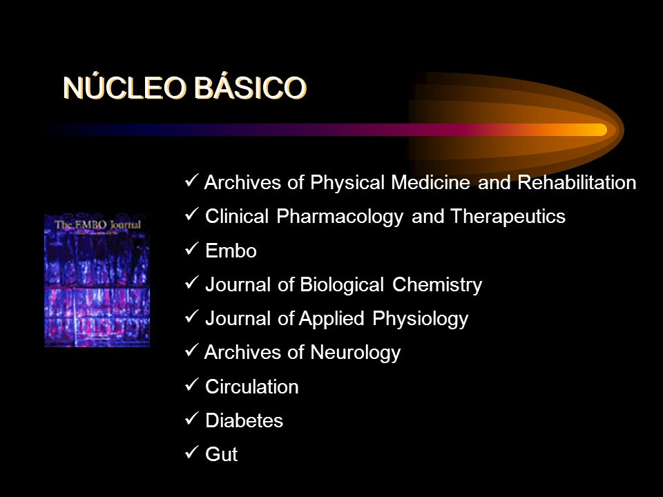 Archives of Physical Medicine and Rehabilitation Clinical Pharmacology and Therapeutics Embo Journal of Biological Chemistry Journal of Applied Physiology Archives of Neurology Circulation Diabetes Gut NÚCLEO BÁSICO