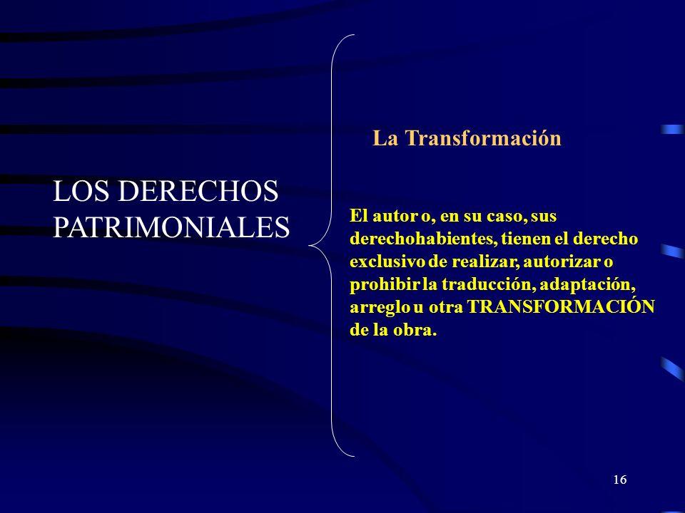 15 LOS DERECHOS PATRIMONIALES El autor o, en su caso, sus derechohabientes, tienen el derecho exclusivo de realizar, autorizar o prohibir la DISTRIBUC