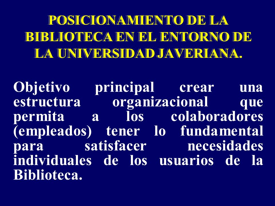 POSICIONAMIENTO DE LA BIBLIOTECA EN EL ENTORNO DE LA UNIVERSIDAD JAVERIANA.