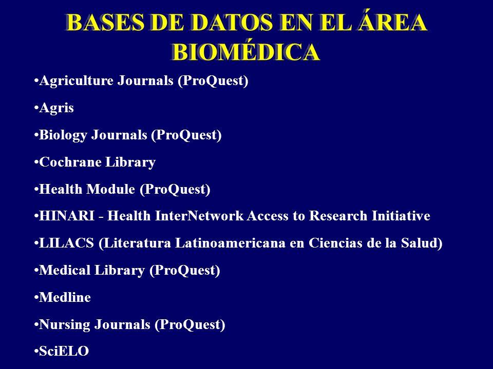 BASES DE DATOS EN EL ÁREA BIOMÉDICA Agriculture Journals (ProQuest) Agris Biology Journals (ProQuest) Cochrane Library Health Module (ProQuest) HINARI