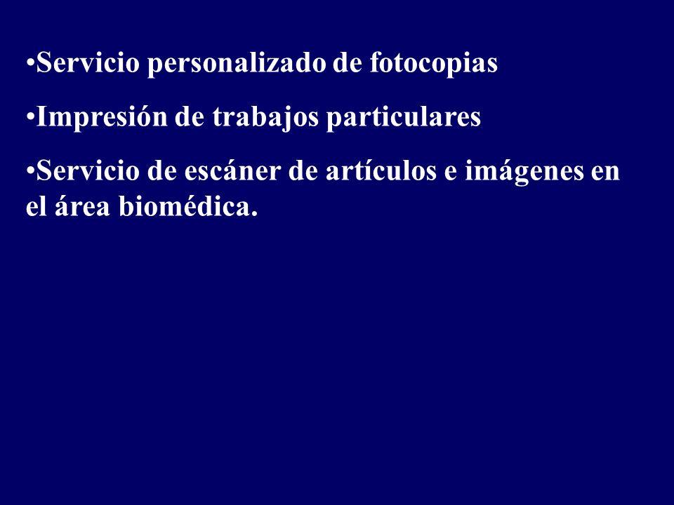 Servicio personalizado de fotocopias Impresión de trabajos particulares Servicio de escáner de artículos e imágenes en el área biomédica.
