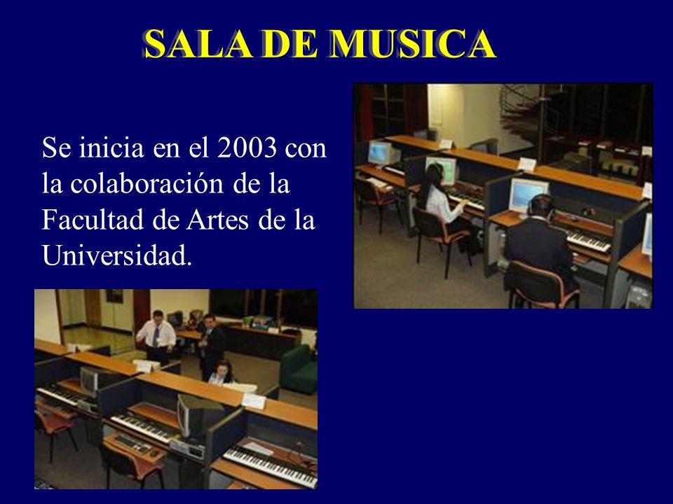 Se inicia en el 2003 con la colaboración de la Facultad de Artes de la Universidad. SALA DE MUSICA