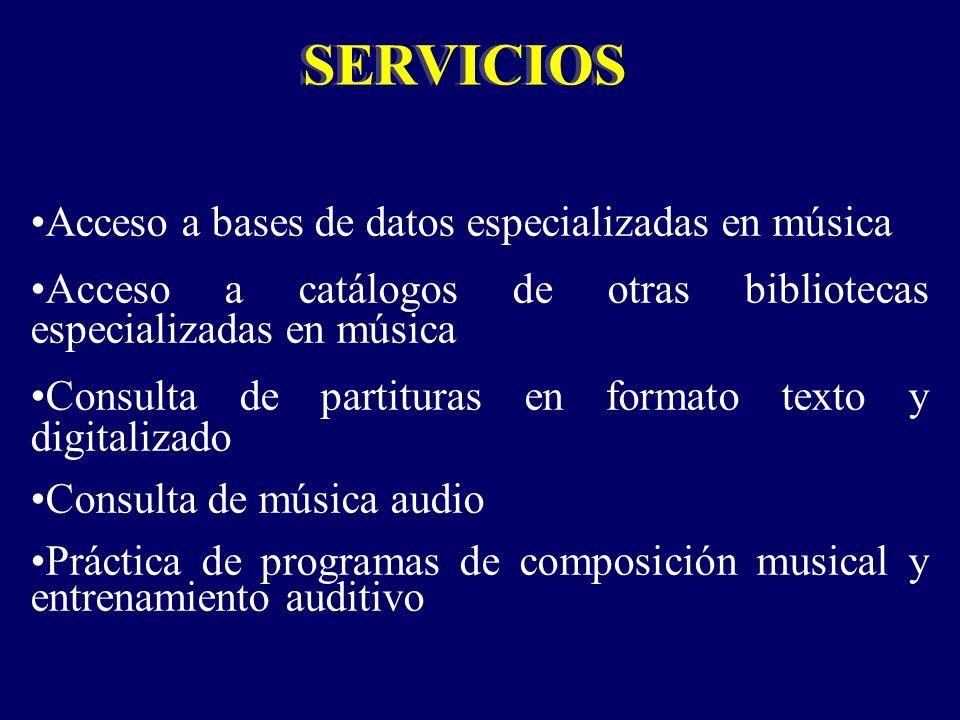 Acceso a bases de datos especializadas en música Acceso a catálogos de otras bibliotecas especializadas en música Consulta de partituras en formato texto y digitalizado Consulta de música audio Práctica de programas de composición musical y entrenamiento auditivo SERVICIOS