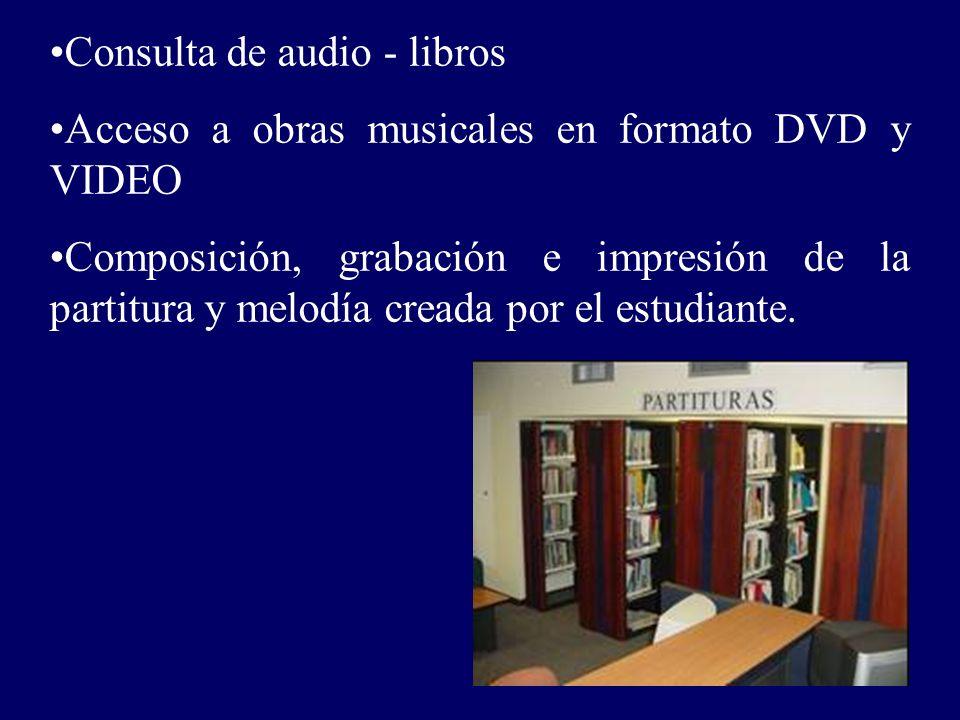 Consulta de audio - libros Acceso a obras musicales en formato DVD y VIDEO Composición, grabación e impresión de la partitura y melodía creada por el estudiante.