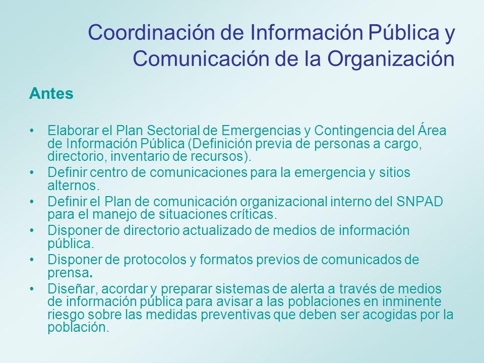 Coordinación de Información Pública y Comunicación de la Organización Durante Organizar y llevar a cabo el seguimiento técnico de la información de los medios masivos de información pública sobre el desastre y darla a conocer a la organización para la atención de la emergencia.