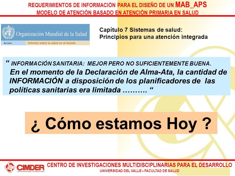 CENTRO DE INVESTIGACIONES MULTIDISCIPLINARIAS PARA EL DESARROLLO UNIVERSIDAD DEL VALLE – FACULTAD DE SALUD REQUERIMIENTOS DE INFORMACIÓN PARA EL DISEÑO DE UN MAB_APS MODELO DE ATENCIÓN BASADO EN ATENCIÓN PRIMARIA EN SALUD Capítulo 7 Sistemas de salud: Principios para una atención integrada INFORMACIÓN SANITARIA: MEJOR PERO NO SUFICIENTEMENTE BUENA.