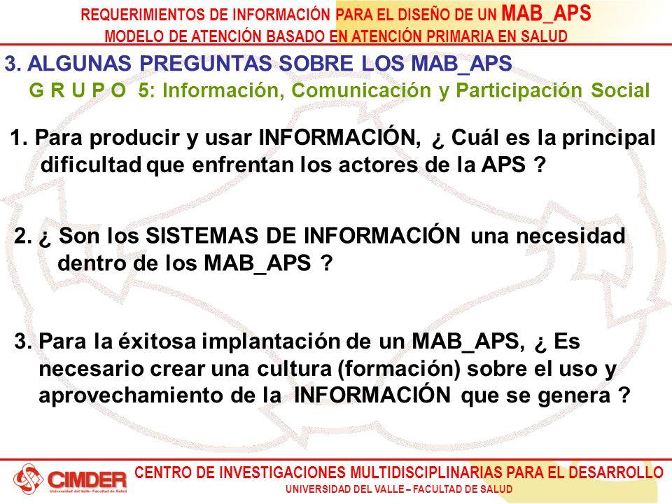 CENTRO DE INVESTIGACIONES MULTIDISCIPLINARIAS PARA EL DESARROLLO UNIVERSIDAD DEL VALLE – FACULTAD DE SALUD REQUERIMIENTOS DE INFORMACIÓN PARA EL DISEÑO DE UN MAB_APS MODELO DE ATENCIÓN BASADO EN ATENCIÓN PRIMARIA EN SALUD 3.
