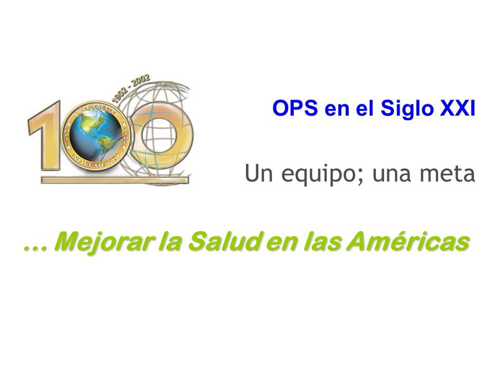 ... Mejorar la Salud en las Américas OPS en el Siglo XXI Un equipo; una meta