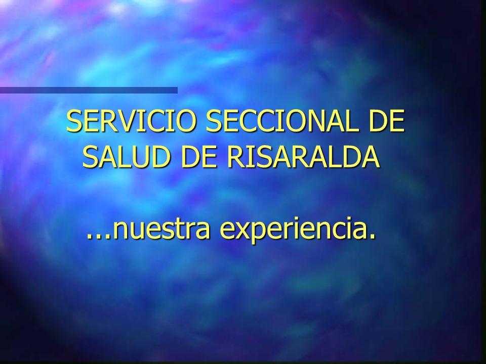 SERVICIO SECCIONAL DE SALUD DE RISARALDA...nuestra experiencia.