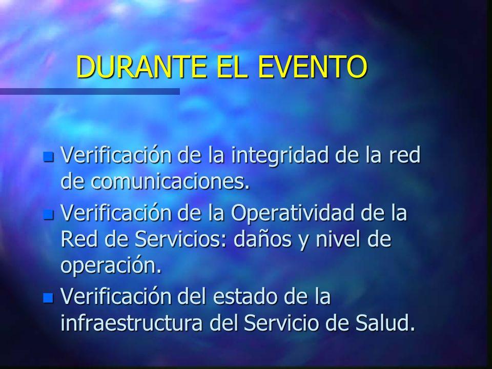 DURANTE EL EVENTO n Verificación de la integridad de la red de comunicaciones. n Verificación de la Operatividad de la Red de Servicios: daños y nivel