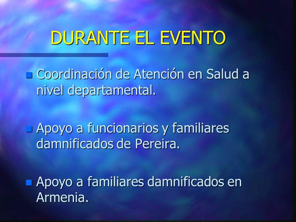 n Coordinación de Atención en Salud a nivel departamental. n Apoyo a funcionarios y familiares damnificados de Pereira. n Apoyo a familiares damnifica