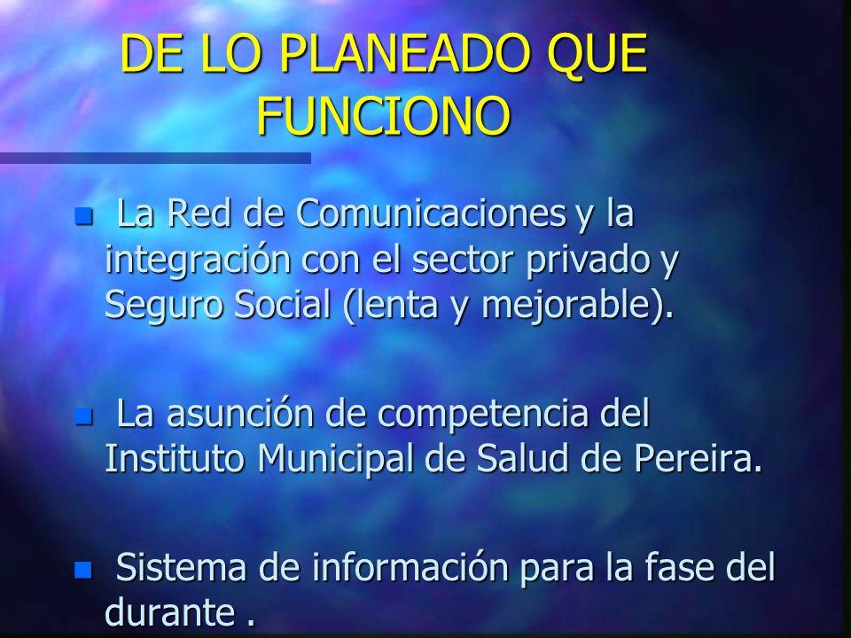 DE LO PLANEADO QUE FUNCIONO n La Red de Comunicaciones y la integración con el sector privado y Seguro Social (lenta y mejorable). n La asunción de co