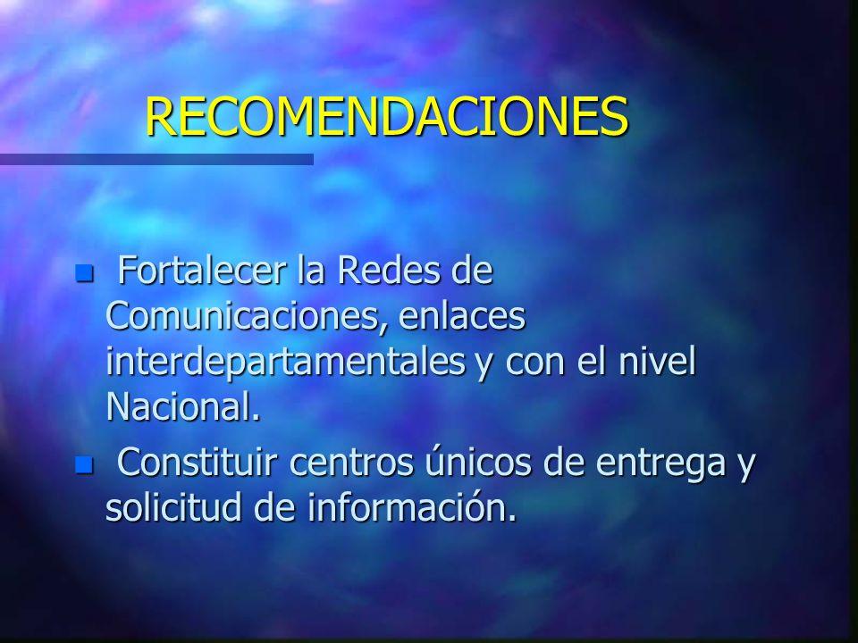 n Fortalecer la Redes de Comunicaciones, enlaces interdepartamentales y con el nivel Nacional. n Constituir centros únicos de entrega y solicitud de i