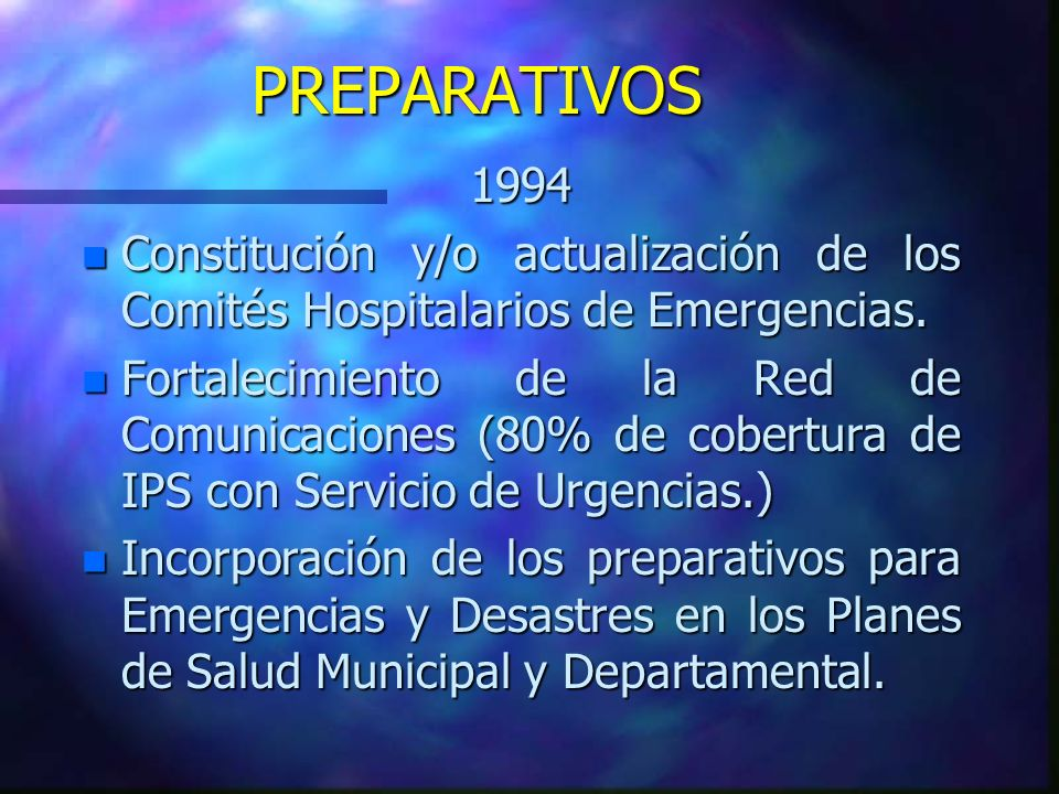 PREPARATIVOS1994 n Constitución y/o actualización de los Comités Hospitalarios de Emergencias. n Fortalecimiento de la Red de Comunicaciones (80% de c