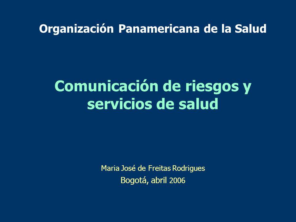 Organización Panamericana de la Salud Comunicación de riesgos y servicios de salud Maria José de Freitas Rodrigues Bogotá, abril 2006