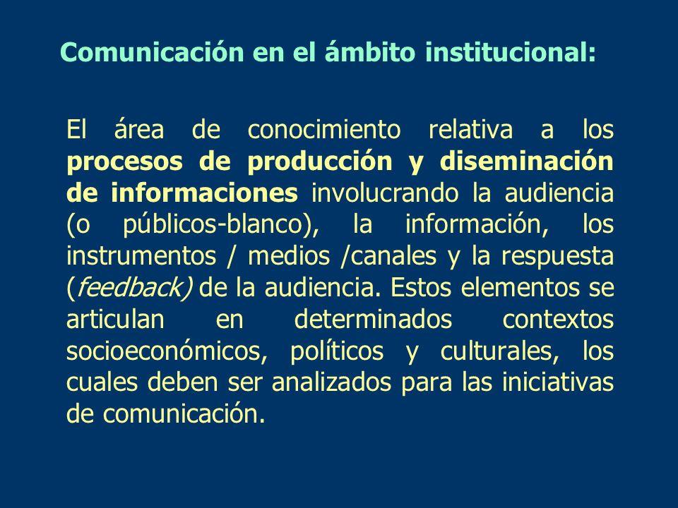 Comunicación en el ámbito institucional: El área de conocimiento relativa a los procesos de producción y diseminación de informaciones involucrando la
