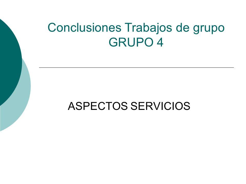Conclusiones Trabajos de grupo GRUPO 4 ASPECTOS SERVICIOS