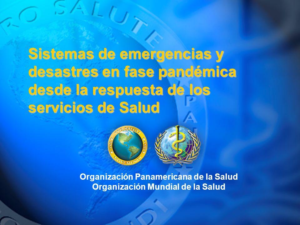 Sistemas de emergencias y desastres en fase pandémica desde la respuesta de los servicios de Salud Organización Panamericana de la Salud Organización Mundial de la Salud